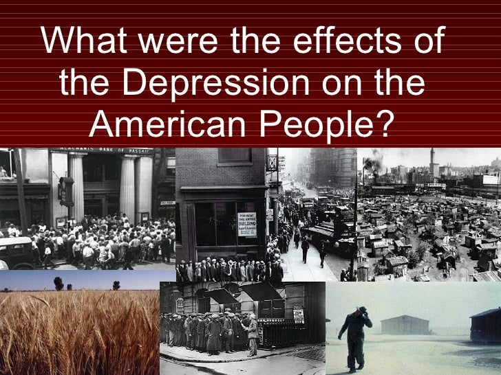 What were the effects of the Depression on the American People?