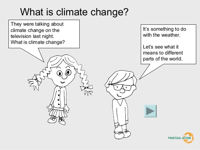 What is climate change?They were talking aboutclimate change on the        It's something to dotelevision last night.     ...