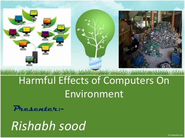 Harmful Effects of Computers OnEnvironmentRishabh soodPresenter:-