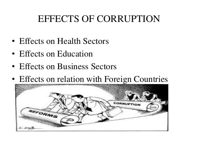 the effects of corruption The effect of corruption has many dimensions related to political, economic, social and environmental effects in political sphere, corruption impedes democracy and.