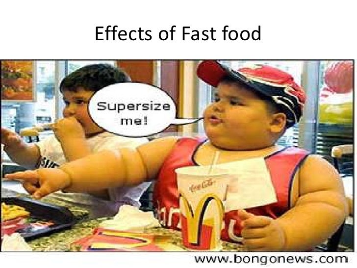 the bad effects of fast food Most fast foods can be eaten while steering the wheel of a car and the restaurants with more people eating fast food, what kind of effect does it have on the.