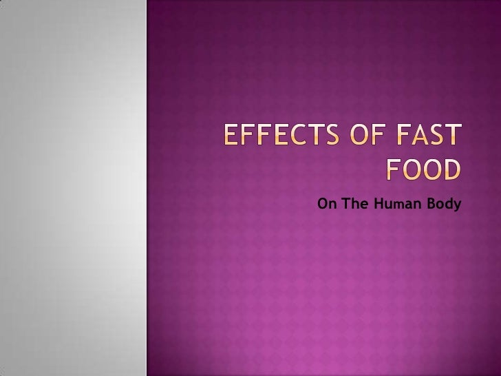Effects of Fast Food<br />On The Human Body<br />