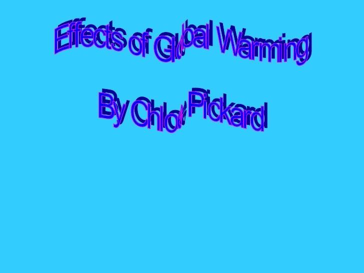 Effects of Global Warming By Chloe Pickard