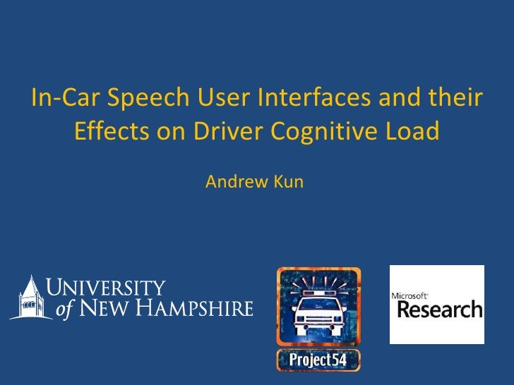 In-Car Speech User Interfaces and their Effects on Driver Cognitive Load <br />Andrew Kun<br />