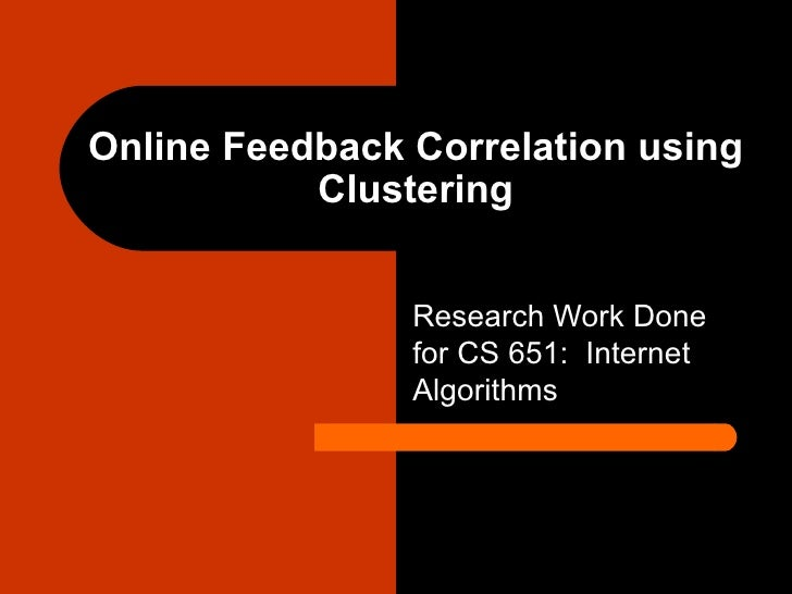 Online Feedback Correlation using Clustering Research Work Done for CS 651:  Internet Algorithms