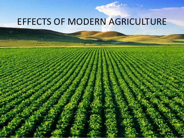 EFFECTS OF MODERN AGRICULTURE