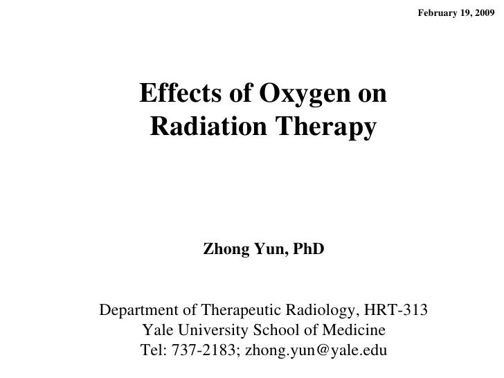 Effects of Oxygen on Radiation Therapy February 19, 2009 Zhong Yun, PhD Department of Therapeutic Radiology, HRT-313 Yale ...
