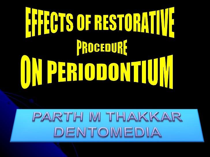 EFFECTS OF RESTORATIVE PROCEDURE  ON PERIODONTIUM