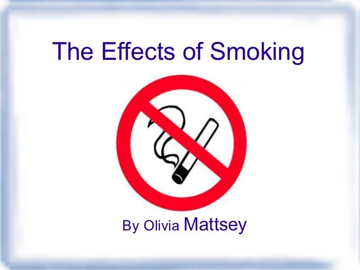 The Effects of Smoking By Olivia  Mattsey