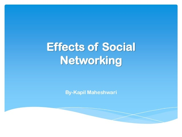 Effects of Social Networking By-Kapil Maheshwari