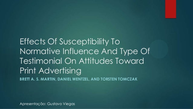 Effects Of Susceptibility To Normative Influence And Type Of Testimonial On Attitudes Toward Print Advertising BRETT A. S....