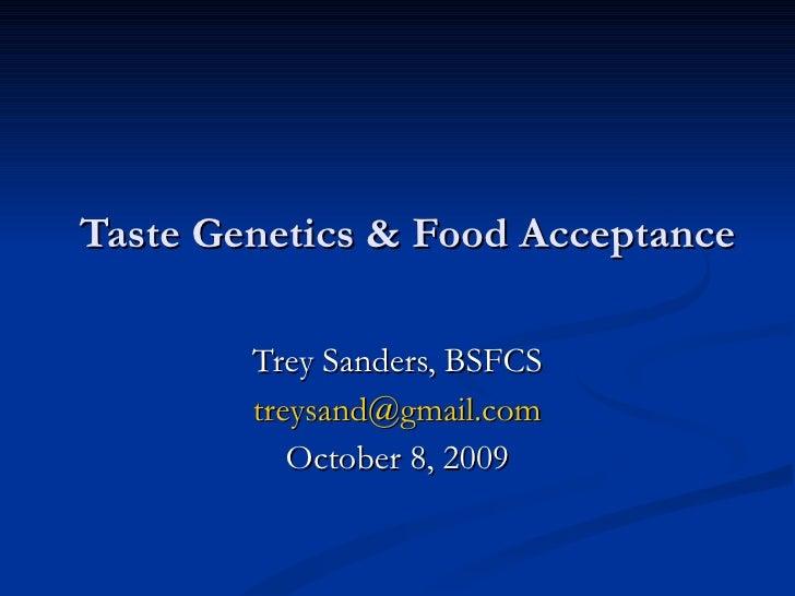 Taste Genetics & Food Acceptance Trey Sanders, BSFCS [email_address] October 8, 2009