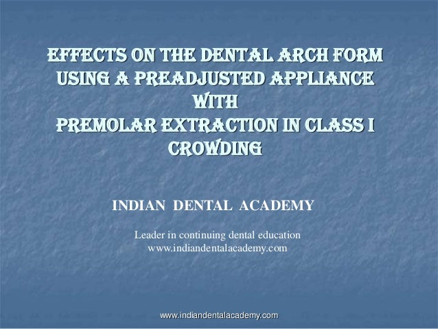 Effects on the Dental Arch Form Using a Preadjusted Appliance with Premolar Extraction in Class I Crowding INDIAN DENTAL A...
