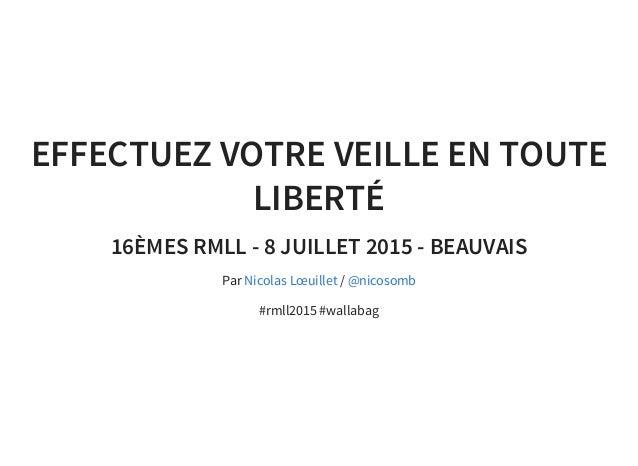 EFFECTUEZ VOTRE VEILLE EN TOUTE LIBERTÉ 16ÈMES RMLL - 8 JUILLET 2015 - BEAUVAIS Par / #rmll2015 #wallabag Nicolas Lœuillet...