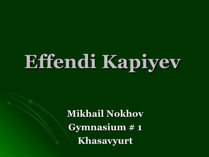 Effendi Kapiyev   Mikhail Nokhov Gymnasium # 1 Khasavyurt