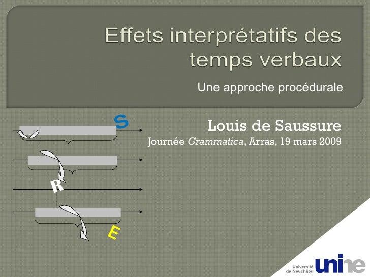 Louis de Saussure Journée  Grammatica , Arras, 19 mars 2009 R E S Une approche procédurale