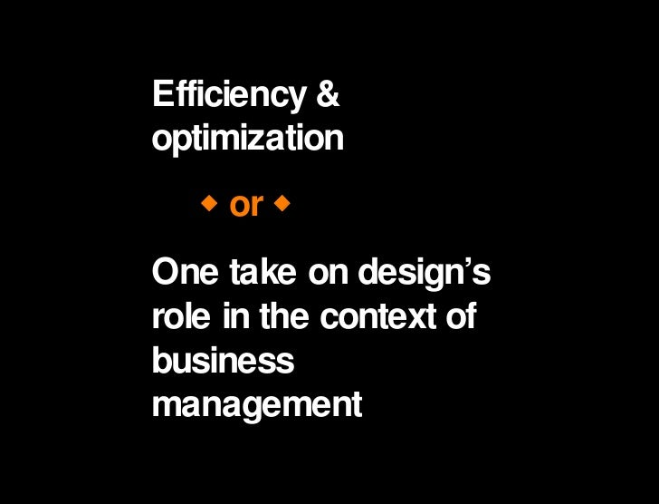 Efficiency & optimization Efficiency & optimization One take on design's role in the context of business management    or...