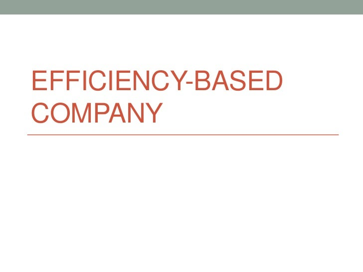 Efficiency-Based Company<br />
