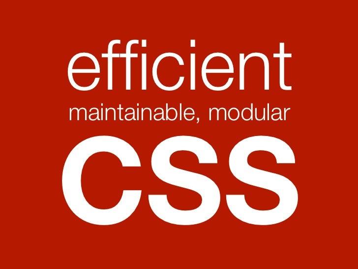 efficientmaintainable, modularCSS
