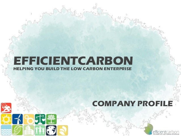 EFFICIENTCARBONHELPING YOU BUILD THE LOW CARBON ENTERPRISE                            COMPANY PROFILE