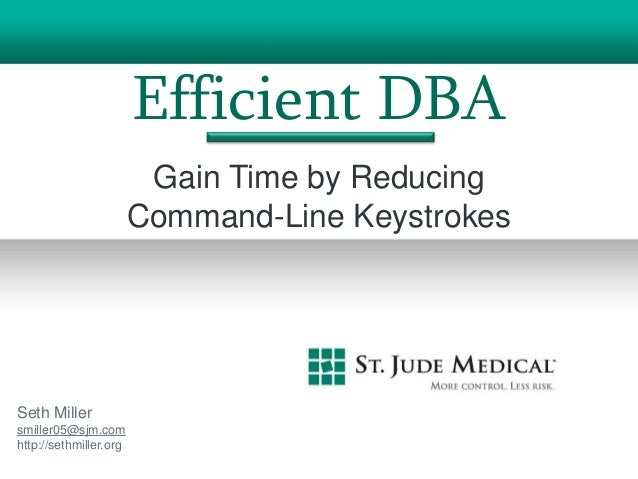 Efficient DBA                         Gain Time by Reducing                        Command-Line KeystrokesSeth Millersmill...