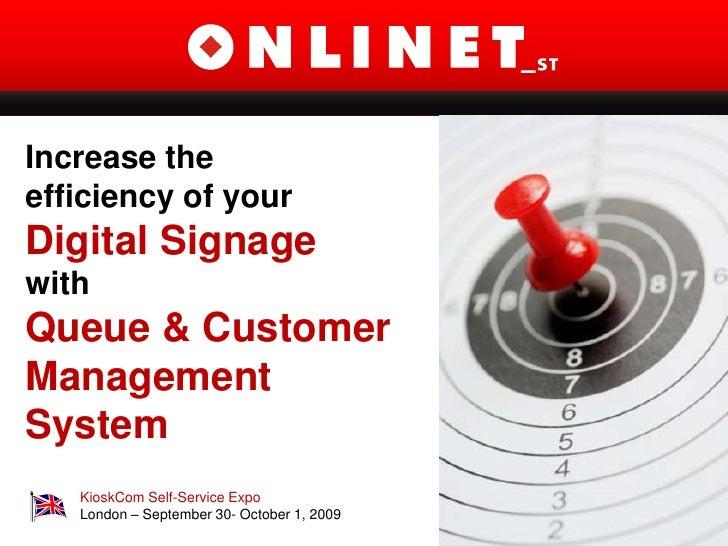 Increasethe<br />efficiency of your<br />Digital Signage<br />with<br />Queue & Customer<br />Management System<br />Kiosk...
