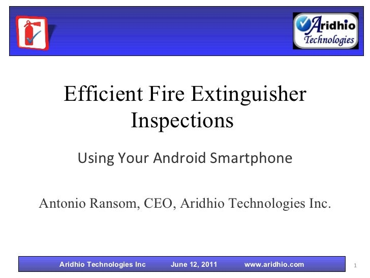 Efficient Fire Extinguisher Inspections   Using Your Android Smartphone Antonio Ransom, CEO, Aridhio Technologies Inc.