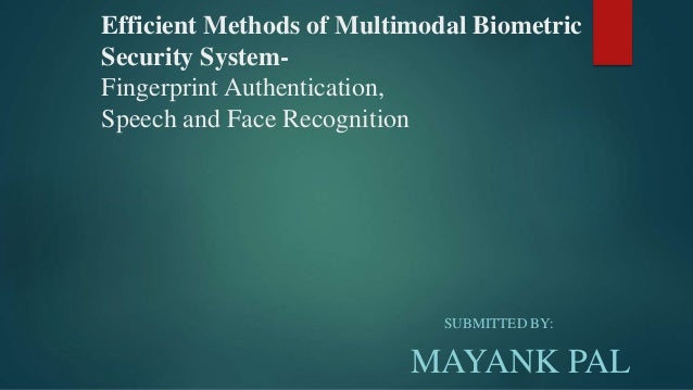 multimodal biometric authentication system the use User authentication in the context of a secure multi-modal biometrics for mobile authentication 8 pages multi-modal biometrics for mobile authentication authors.