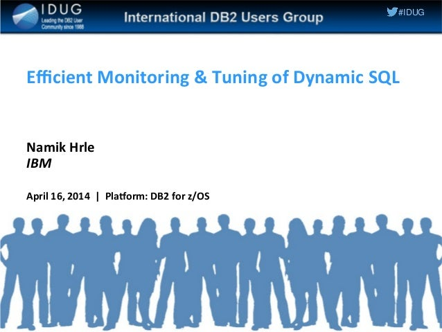#IDUG Efficient Monitoring & Tuning of Dynamic SQL Namik Hrle IBM April 16, 2014 | Platform: DB2 for z/OS