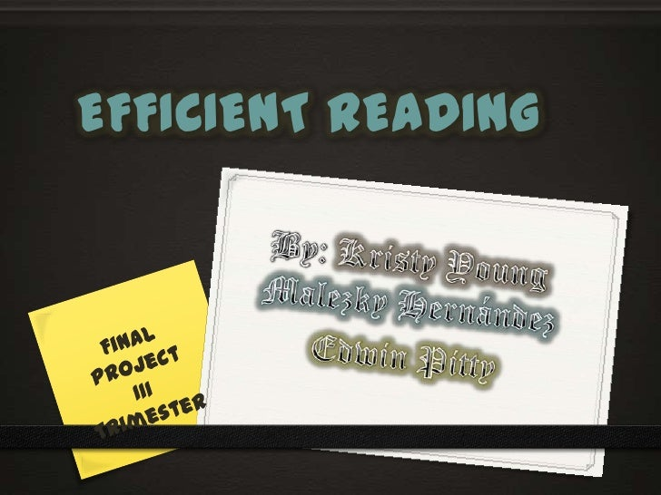 EFFICIENT READING<br />By:Kristy YoungMalezky Hernández<br />Edwin Pitty<br />Final Project<br />III Trimester <br />