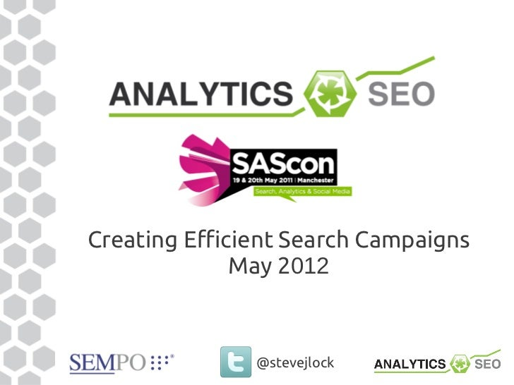 Creating Efficient Search Campaigns              May 2012               @stevejlock