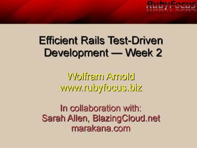 Efficient Rails Test Driven Development (class 2) by Wolfram Arnold