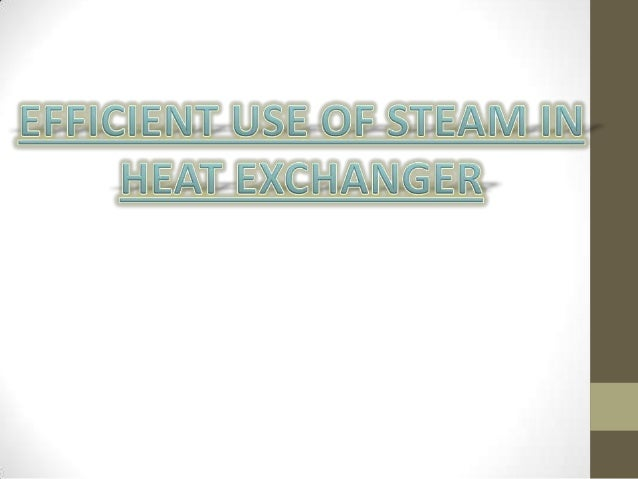 OUTLINE   Introduction   What is steam   Types of steam   Heat exchanger   Steam in heat exchanger   Basic ways to i...