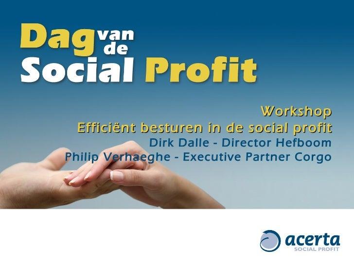 Workshop Efficiënt besturen in de social profit Dirk Dalle - Director Hefboom Philip Verhaeghe - Executive Partner Corgo