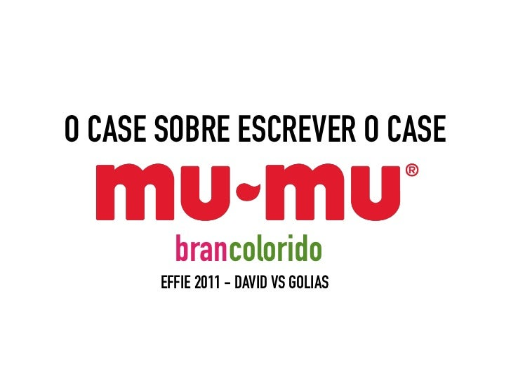 O CASE SOBRE ESCREVER O CASE         brancolorido       EFFIE 2011 - DAVID VS GOLIAS