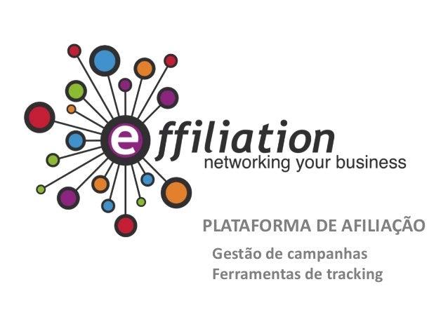 PLATAFORMA DE AFILIAÇÃO Gestão de campanhas Ferramentas de tracking
