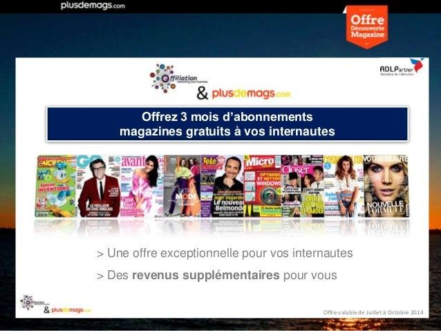 Offre valable de Juillet à Octobre 2014 Offrez 3 mois d'abonnements magazines gratuits à vos internautes > Une offre excep...