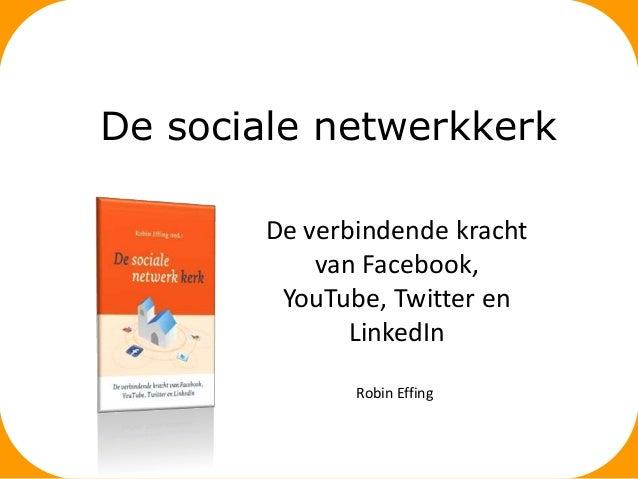 De sociale netwerkkerkDe verbindende krachtvan Facebook,YouTube, Twitter enLinkedInRobin Effing