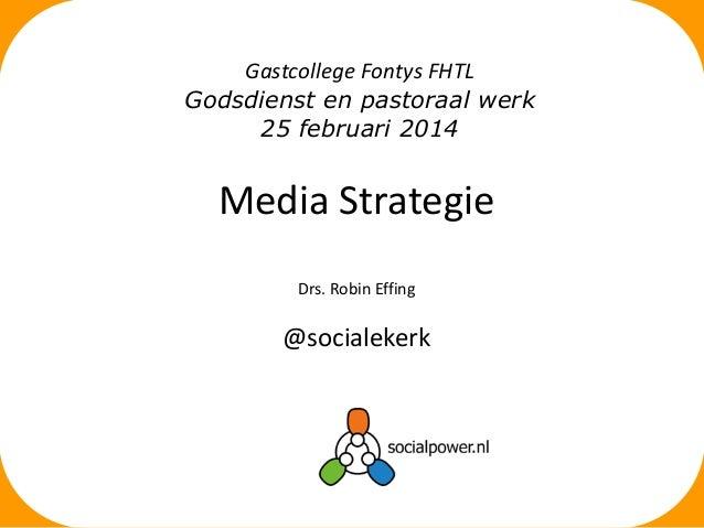 Gastcollege Fontys FHTL Godsdienst en pastoraal werk 25 februari 2014  Media Strategie Drs. Robin Effing  @socialekerk