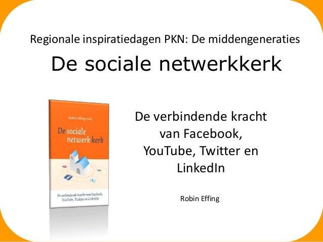 Regionale inspiratiedagen PKN: De middengeneraties  De sociale netwerkkerk De verbindende kracht van Facebook, YouTube, Tw...