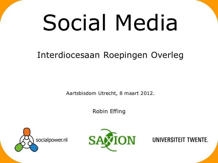 Social MediaInterdiocesaan Roepingen Overleg      Aartsbisdom Utrecht, 8 maart 2012.                Robin Effing