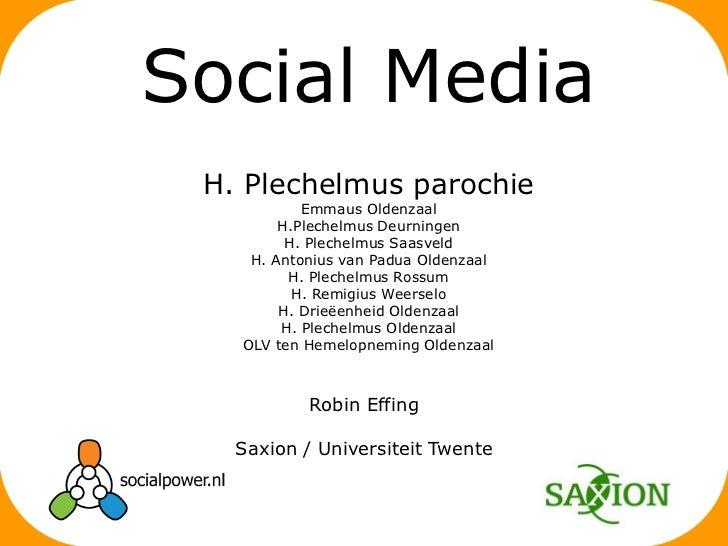 Robin Effing<br />Saxion / Universiteit Twente<br />Social Media<br />H. Plechelmus parochie<br />Emmaus Oldenzaal<br />H....