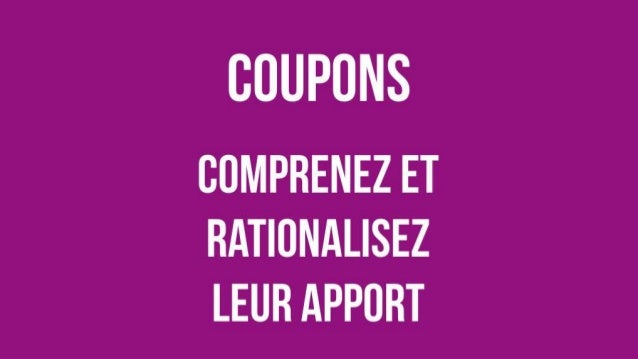 Coupons Comprenez et rationalisez leur apport