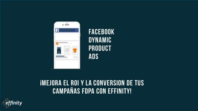 FACEBOOK DYNAMIC PRODUCT ADS ¡MEJORA EL ROI Y LA CONVERSION DE TUS CAMPAÑAS FDPA CON EFFINITY!