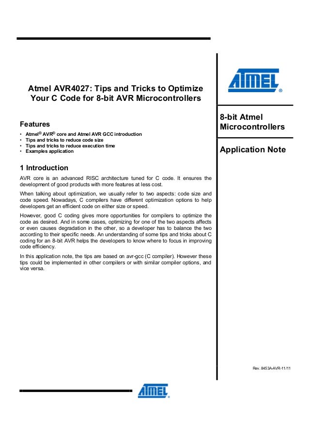 Atmel AVR4027: Tips and Tricks to Optimize Your C Code for 8-bit AVR Microcontrollers Features • • • •  Atmel® AVR® core a...