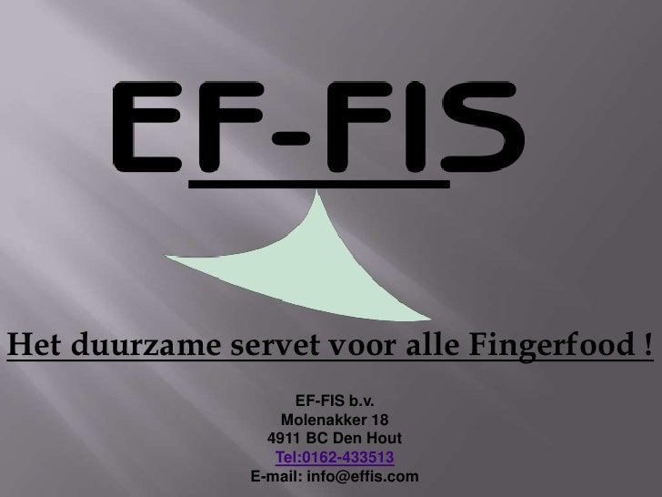 Het duurzame servet voor alle Fingerfood !                     EF-FIS b.v.                   Molenakker 18                ...