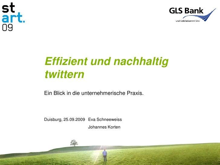 Effizient und nachhaltig twittern<br />Ein Blick in die unternehmerische Praxis.<br />Duisburg, 25.09.2009Eva Schneeweiss...