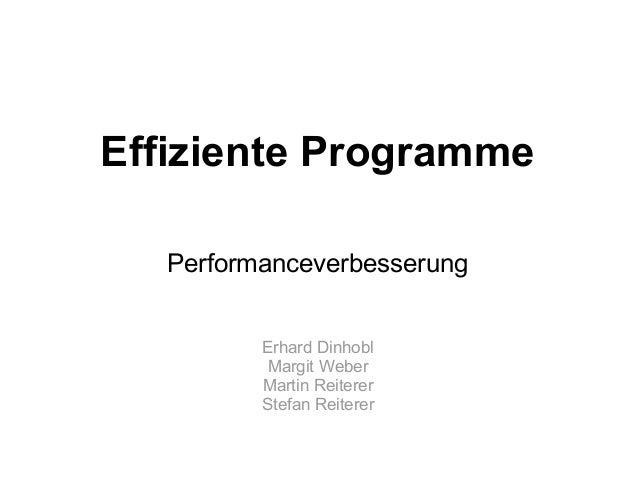 Effiziente Programme   Performanceverbesserung          Erhard Dinhobl           Margit Weber          Martin Reiterer    ...