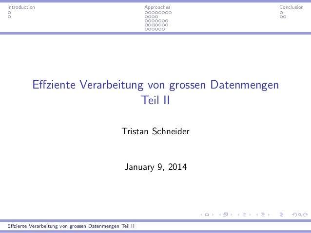 Introduction  Approaches  Effziente Verarbeitung von grossen Datenmengen Teil II Tristan Schneider  January 9, 2014  Effzien...