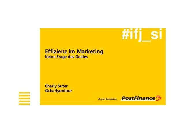 Effizienz im Marketing Keine Frage des Geldes Charly Suter @charlyontour #ifj_si